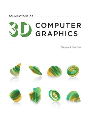 Foundations of 3d Computer Graphics By Gortler, Steven J.